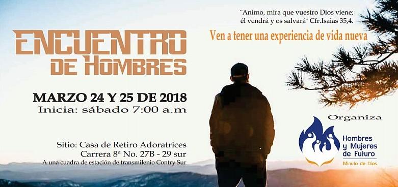 Encuentro de Hombres - Una experiencia de vida nueva. Marzo 24 y 25. Tels: 5255505 / 06, Bogotá